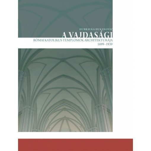 A vajdasági római katolikus templomok architektúrája (1699?1939)