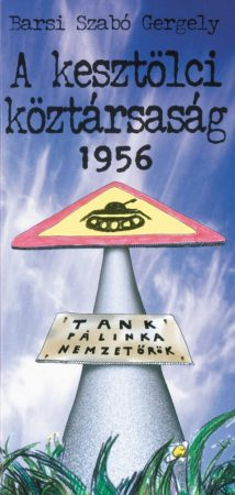A kesztölci köztársaság 1956 - Tank - pálinka – nemzetőrök